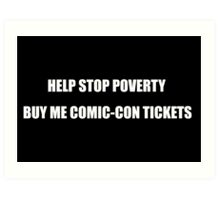 Help Stop Poverty- Buy Me Comic-Con Tickets Art Print