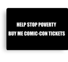 Help Stop Poverty- Buy Me Comic-Con Tickets Canvas Print