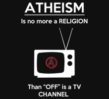 Atheism is No More a Religion Than OFF is a TV Channel by Samuel Sheats