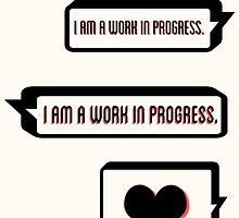 I Am a Work in Progress by kandyshock