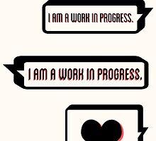 I Am a Work in Progress by kandyshock
