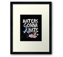 'Haters Gonna Hate' Framed Print