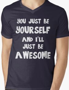 You just be yourself and I'll just be AWESOME Mens V-Neck T-Shirt