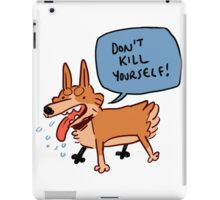 don't kill yourself iPad Case/Skin