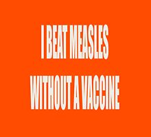 I Beat Measles Without A Vaccine Unisex T-Shirt