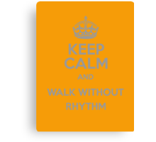 Keep Calm and Walk without rhythm Canvas Print