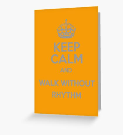 Keep Calm and Walk without rhythm Greeting Card