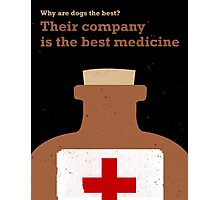Dogs are the best -- best medicine Photographic Print