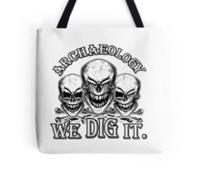 Funny Archaeology Skulls: We Dig It Tote Bag