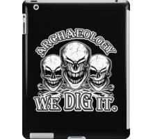 Funny Archaeology Skulls: We Dig It iPad Case/Skin