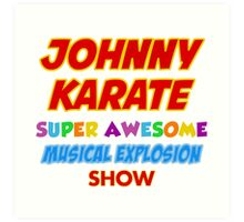 Johnny Karate super awesome musical explosion show Art Print