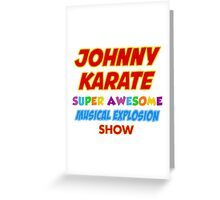Johnny Karate super awesome musical explosion show Greeting Card