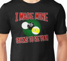 I made mine, sucks to be you! Scotch doubles billiard / pool tee Unisex T-Shirt