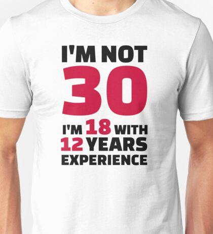 I'm not 30 years birthday Unisex T-Shirt
