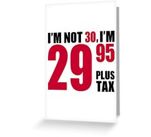 I'm not 30 years birthday Greeting Card