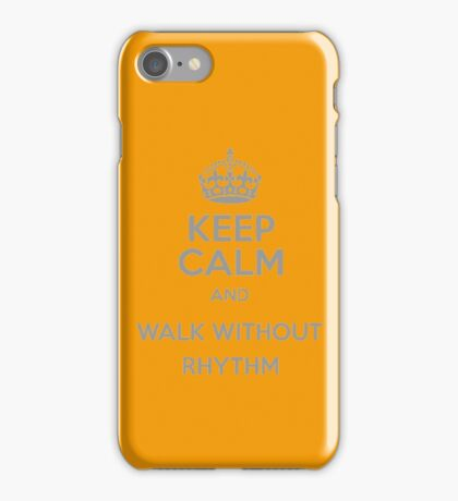Keep Calm and Walk without rhythm iPhone Case/Skin
