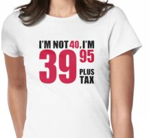 I'm not 40 years birthday Womens Fitted T-Shirt
