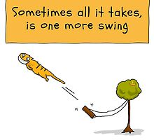 Sometimes all it takes is one more swing by chickenees