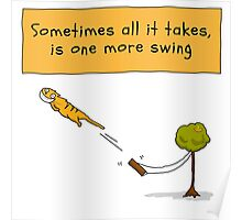 Sometimes all it takes is one more swing Poster