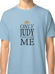 Only Judy can Judge Me (Black Text) Classic T-Shirt