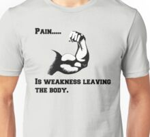 Pain is weakness leaving the body. Unisex T-Shirt