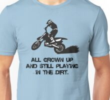 All grown up and still playing in the dirt. Unisex T-Shirt