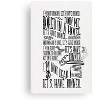 I'm not hungry, let's have dinner Canvas Print