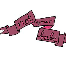 Not Your Babe stickers by cynicalparakeet
