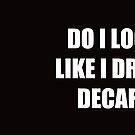 Do I Look Like I Drink Decaf?  by Jeff Newell