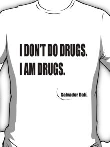I am drugs T-Shirt