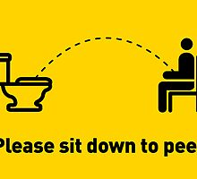 Please sit down to pee! by Aleks Rasul