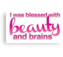I was blessed with beauty and brains Canvas Print