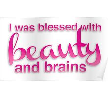 I was blessed with beauty and brains Poster