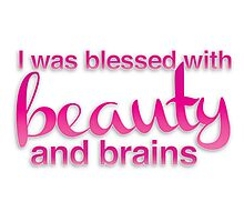 I was blessed with beauty and brains Photographic Print