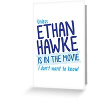 Unless ETHAN HAWKE is in the movie, I don't want to know! Greeting Card