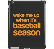 Wake me up when it's BASEBALL season iPad Case/Skin