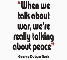 'Peace? War? It's all the same' - from the surreal George Dubya Bush series One Piece - Short Sleeve