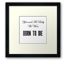 Born to Die Framed Print