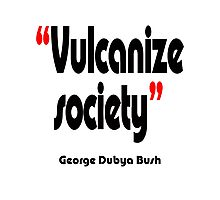 'Vulcanize society' - from the surreal George Dubya Bush series Photographic Print