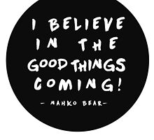 I Believe in the Good things Coming II | Fan Made Art by Daniel Watts