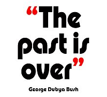 'The past is over' - from the surreal George Dubya Bush series Photographic Print