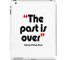 'The past is over' - from the surreal George Dubya Bush series iPad Case/Skin