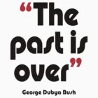 'The past is over' - from the surreal George Dubya Bush series by gshapley