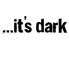 It's dark by artrealm