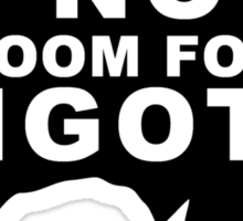 No Room for Bigots Sticker