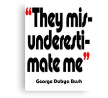 'Misunderestimate?' - from the surreal George Dubya Bush series Canvas Print