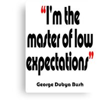 'Master of low expectations' - from the surreal George Dubya Bush series Canvas Print