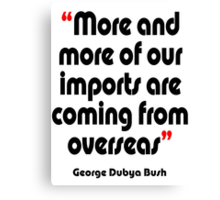 'Imports - from overseas?' - from the surreal George Dubya Bush series Canvas Print