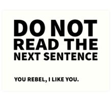 Do not read the next sentence! You rebel, I like you. Art Print