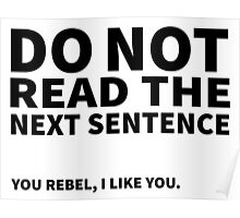 Do not read the next sentence! You rebel, I like you. Poster